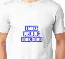 I Make Welding Look Good Unisex T-Shirt