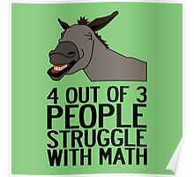 4 out of 3 people struggle with math Poster