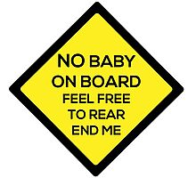 No Baby on Board Photographic Print