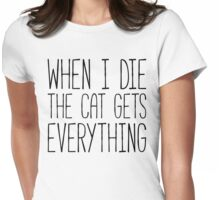 Cat Gets Everything Funny Quote Womens Fitted T-Shirt