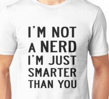 I'M NOT A NERD I'M JUST SMARTER THAN YOU Unisex T-Shirt