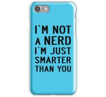 I'M NOT A NERD I'M JUST SMARTER THAN YOU iPhone Case/Skin
