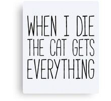 Cat Gets Everything Funny Quote Canvas Print