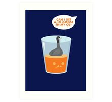 CAN I GET A LIL GOOSE IN MY OJ? Art Print