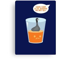 CAN I GET A LIL GOOSE IN MY OJ? Canvas Print