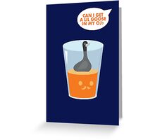 CAN I GET A LIL GOOSE IN MY OJ? Greeting Card