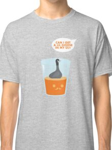 CAN I GET A LIL GOOSE IN MY OJ? Classic T-Shirt