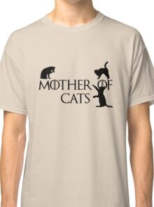 Mother of cats Game of thrones Classic T-Shirt