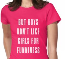 But boys don't like girls for funniness Womens Fitted T-Shirt
