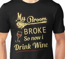 My broom broke so now i drink wine Unisex T-Shirt