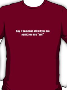 Ghostbusters - If Someone Asks You If You're a God - White Font T-Shirt