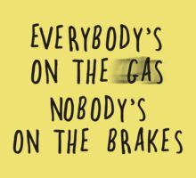Everybody's On The Gas, Nobody's On The Brakes by KingofTheRats