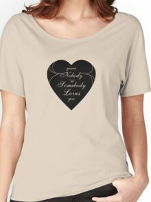 You're Nobody Til Somebody Loves You / Dean Martin Women's Relaxed Fit T-Shirt