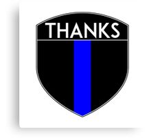 POLICE COPS THANKS THIN BLUE LINE SUPPORT CREST LAW ENFORCEMENT SHERIFF Canvas Print