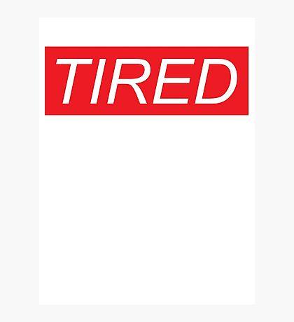 Tired (Supreme Parody) Photographic Print