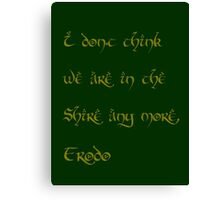 I don't think were in the Shire any more, Frodo Canvas Print