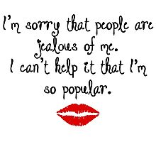 Mean Girls - I'm sorry that people are jealous of me. Photographic Print