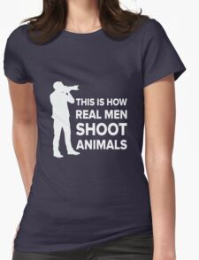THIS IS HOW REAL MEN SHOOT ANIMALS Womens Fitted T-Shirt