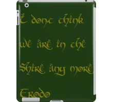 I don't think were in the Shire any more, Frodo iPad Case/Skin