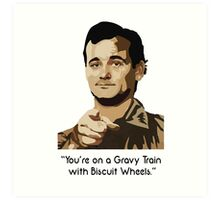 Bill Murray - Your on a Gravy Train with Biscuit Wheels Art Print