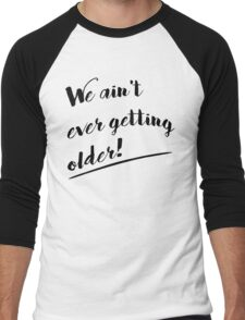 We Ain't Ever Getting Older! Men's Baseball ¾ T-Shirt