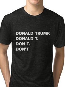 DONALD DON'T Tri-blend T-Shirt
