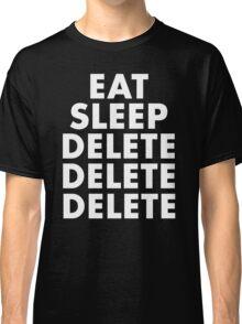 EAT SLEEP DELETE Classic T-Shirt