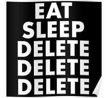 EAT SLEEP DELETE Poster
