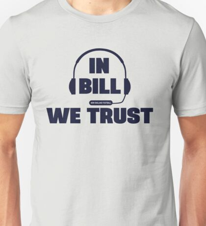 In Bill Belichick We Trust Unisex T-Shirt