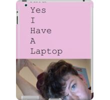 Yes I Have A Laptop iPad Case/Skin