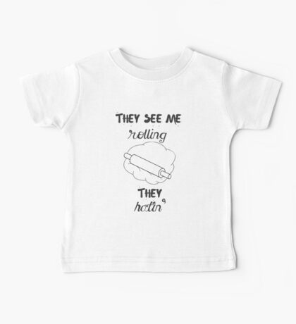 They See Me Rollin - Kitchen Humor Baby Tee