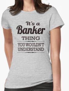 It Is An Banker Thing, You Would Not Understand Womens Fitted T-Shirt