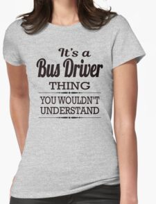 It Is A Bus Driver Thing, You Would Not Understand Womens Fitted T-Shirt