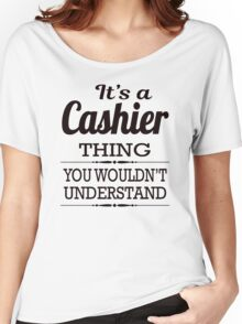 It Is A Cashier Thing, You Would Not Understand Women's Relaxed Fit T-Shirt