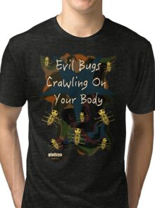 Evil Bugs Tri-blend T-Shirt