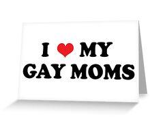 My Gay Moms Greeting Card