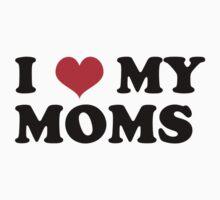 I LOVE MY MOMS by Kipper Doodles