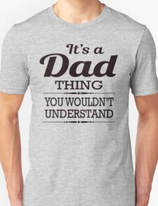 It Is A Dad Thing, You Would Not Understand Unisex T-Shirt