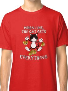 When I Die, The Cat Gets Everything  Classic T-Shirt