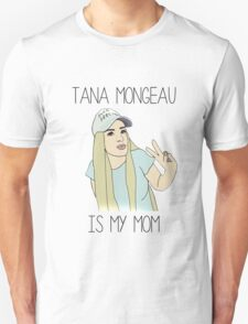 Tana Mongeau is my mom Unisex T-Shirt