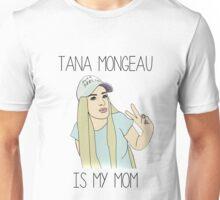 Tana Mongeau is my mom Unisex T-Shirt