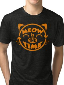 Meow is the time Tri-blend T-Shirt