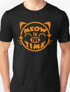 Meow is the time Unisex T-Shirt