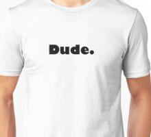 Dude. Unisex T-Shirt