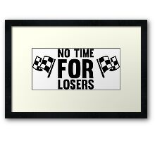 No time for losers funny cool champions and winners Framed Print