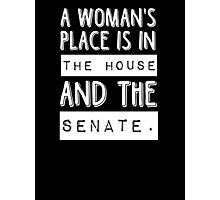 A woman's place is in the house and the senate Photographic Print
