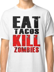 Eat Tacos Kill Zombies Classic T-Shirt