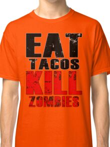 Eat Tacos Kill Zombies Classic T-Shirt