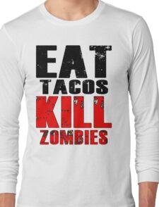 Eat Tacos Kill Zombies Long Sleeve T-Shirt