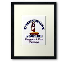 Freedom is Not Free - Support Our Troops Framed Print
